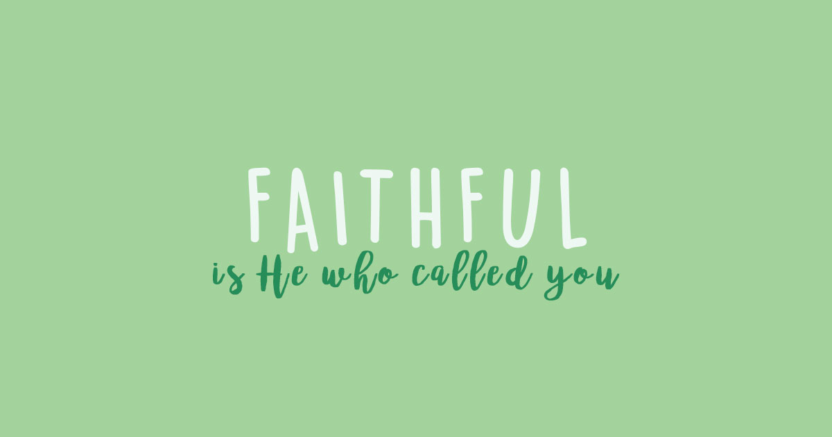 Faithful is He who called you />