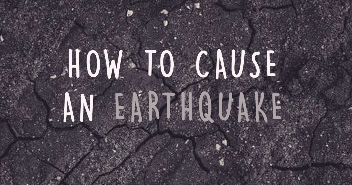 How to cause an earthquake />